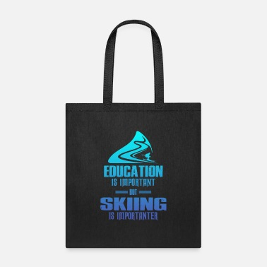 Powder Education Is Important But Skiing Is Importanter - Tote Bag