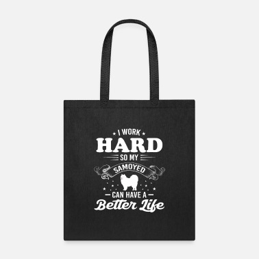 Text I Work Hard So My Samoyed Can Have A Better Life - Tote Bag
