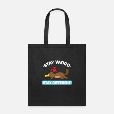 Beak Platypus Stay weird, stay different - Tote Bag