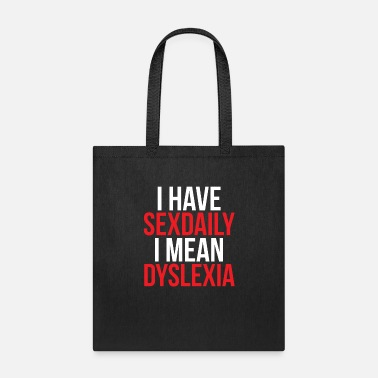 Sexdaily I have sexdaily i mean dyslexia - Tote Bag
