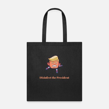 Disinfect the President - Trump Virus Crisis - Tote Bag