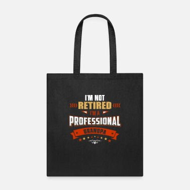 Am I Am Not Retired I m A Professional Grandpa - Tote Bag