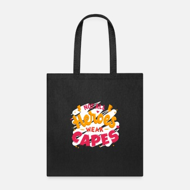 Wear Not All Heroes Wear Capes - Tote Bag