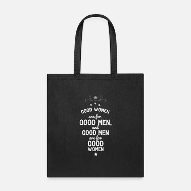 Philosophy Good women are for Good men, and Good men.. - Tote Bag