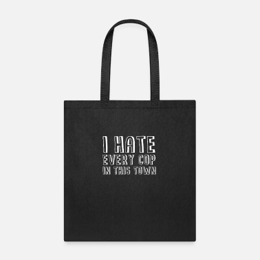 Town I Hate Every Cop in this Town Shirt Social Justice - Tote Bag