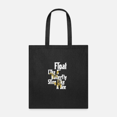 Float Like A Butterfly Sting Like A Bee float like a butterfly sting like a bee - Tote Bag