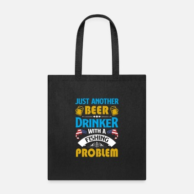 Bait Just another Beer drinker with a Fishing Problem - Tote Bag