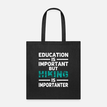 Element Education Is Important But Hiking Is Importanter - Tote Bag
