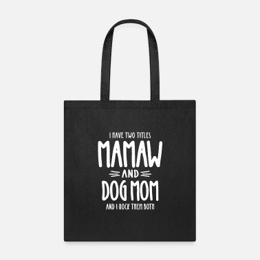 Mamaw I Have Two Titles Mamaw and Dog Mom Gift - Tote Bag