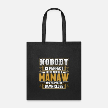 Mamaw Nobody Is Perfect But If Youre A Mamaw Tshirt - Tote Bag