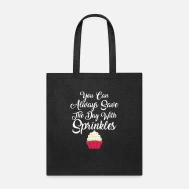Baking You Can Always Save The Day With Sprinkles - Tote Bag