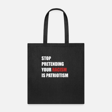 Patriotism Stop pretending your racism is patriotism - Tote Bag