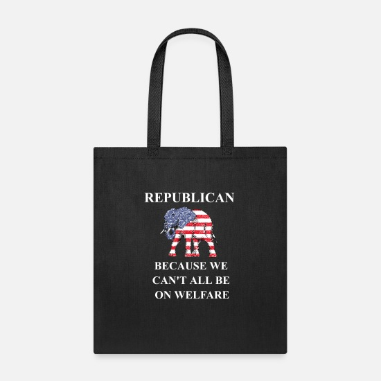Republicans Bags & Backpacks - Republican Because We Can't All Be On Welfare Republican Elephant Design for Republican Party Gifts - Tote Bag black