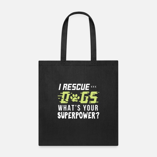 Birthday Bags & Backpacks - I rescue Dogs Whats Your Super Power - Tote Bag black