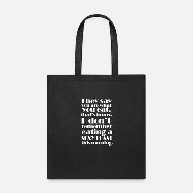 Body They Say You Are What You Eat I Don't Remember a - Tote Bag