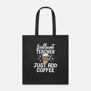 Kids Back To School Brilliant Teacher Just Add Coffee School - Tote Bag