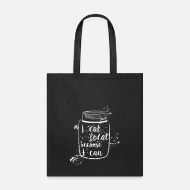 Eat I eat local because I can - Tote Bag