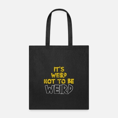 Weird It's Weird Not To Be Weird - Tote Bag
