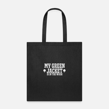 Golf My Green Jacket is in the wash Golf - Tote Bag