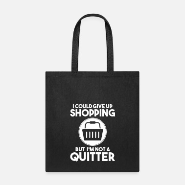 Up Shopaholic Gift Black Friday Shopping I Could Give Up Shopping But I'm Not a Quitter - Tote Bag