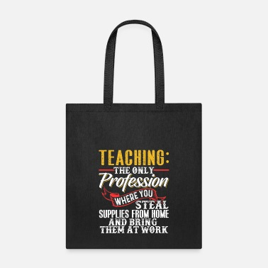 Teaching Profession Teaching The Only Profession - Tote Bag