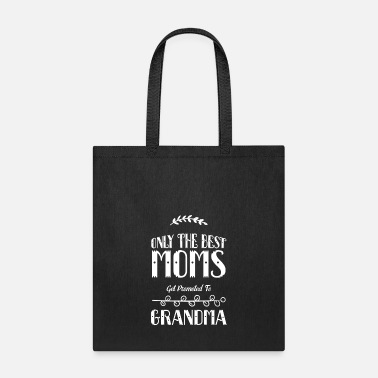 Pregnancy Only The The Best Moms Get Promoted To Grandma - Tote Bag
