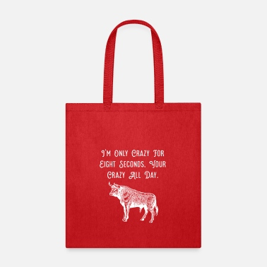 Crazy Eights Rodeo, I'm only crazy for eight seconds t-shirt - Tote Bag