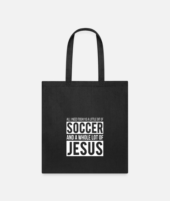 National Team Bags & Backpacks - Christian All I Need Is Soccer And Jesus - Tote Bag black