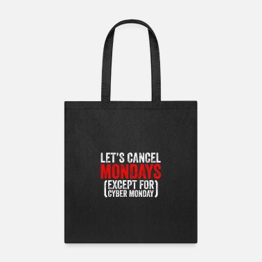 Monday Let's Cancel Mondays Except For Cyber Monday - Tote Bag