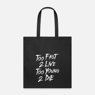 Young Too Fast 2 Live Too Young 2 Die - Tote Bag