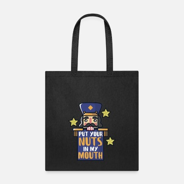 Christmas Nutcracker put your nuts in my mouth - Tote Bag