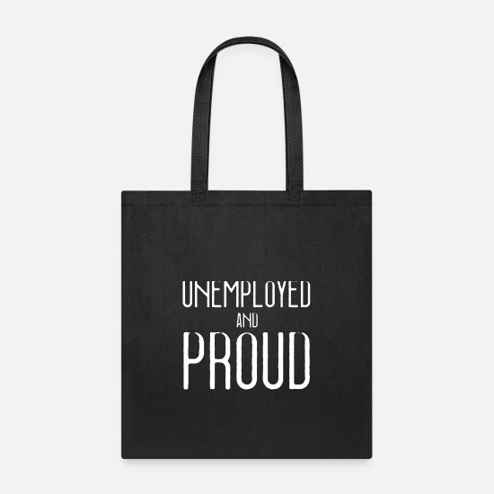 Self Employed Bags & Backpacks - UNEMPLOYED AND PROUD - Tote Bag black