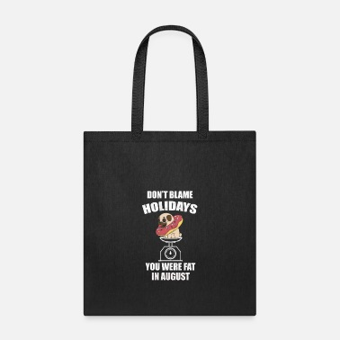 Diet Don't blame Holidays you were fat in August - Tote Bag