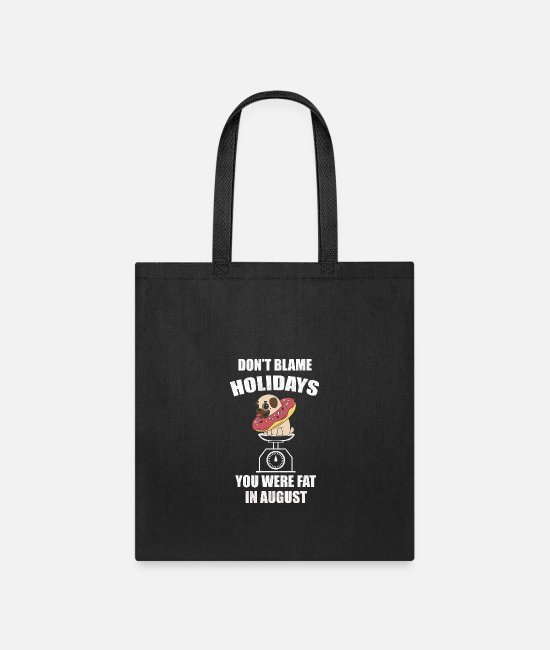 Donut Bags & Backpacks - Don't blame Holidays you were fat in August - Tote Bag black