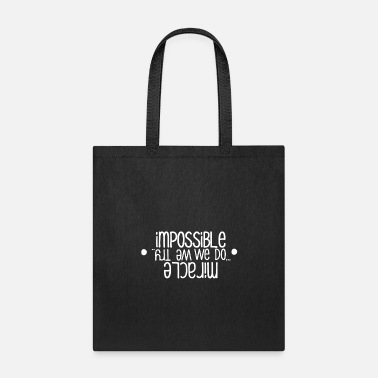 Impossible we do miracle we try - Tote Bag