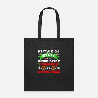 2018 Physicist by day Binge Eater by Christmas Xmas - Tote Bag