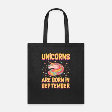 Born In September UNICORNS ARE BORN IN SEPTEMBER SEPTEMBER BORN UN - Tote Bag