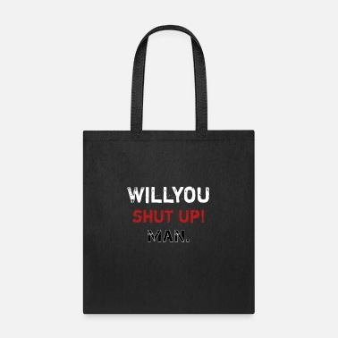 WILL YOU SHUT UP MAN - Tote Bag
