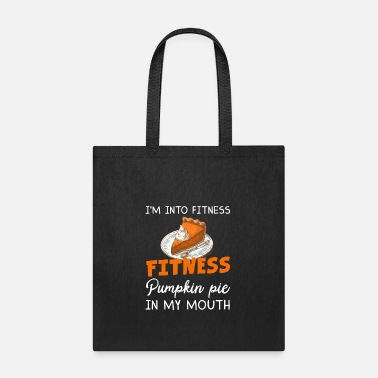 Pumpkin I'm Into Fitness Pumpkin Pie In My Mouth Shirt - Tote Bag