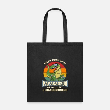 Don't Mess With PapaSaurus You'll Get JurassKicked - Tote Bag