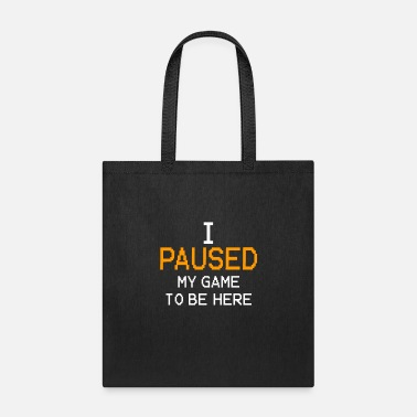 I Paused My Game To Be Here Funny Video Gamer Tee - Tote Bag