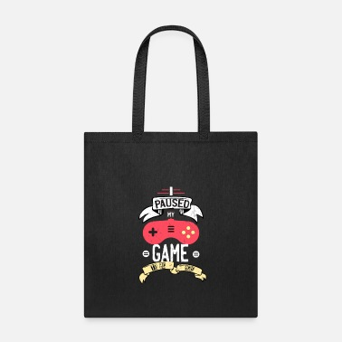 Gamer I Paused my Game to be here Nerd Geek Gaming - Tote Bag