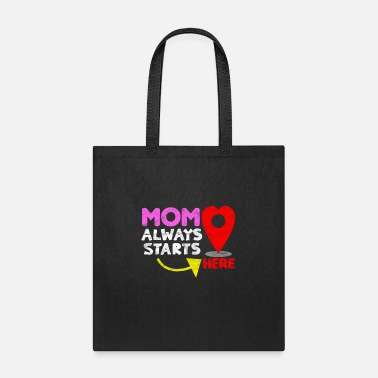 Mom Always Starts Here - Tote Bag