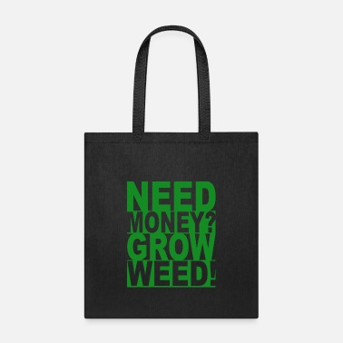 Need Money Grow Weed Funny 420 Grower Birthday - Tote Bag