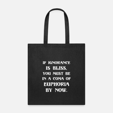 Bliss Ignorance Is Bliss - Rude Sarcastic - Tote Bag