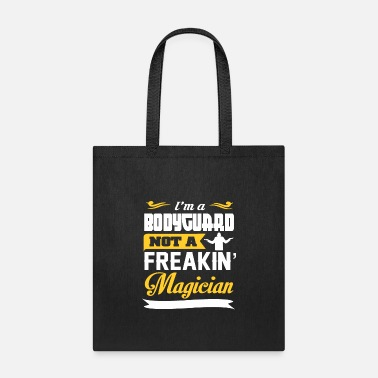 Bodyguard Not A Freakin Magician Quote - Tote Bag
