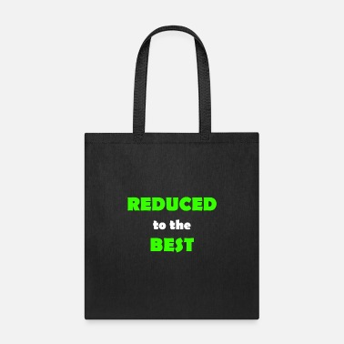 Reduce reduced to the best - Tote Bag