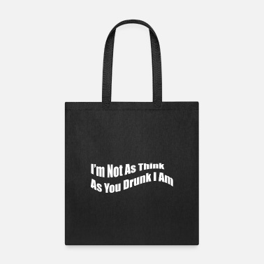 Partner I'm not as think as you drunk I am. Funny slogans. - Tote Bag
