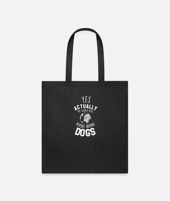 Hipster Bags & Backpacks - Yes Actually The World Does Revolve Around Dogs - Tote Bag black