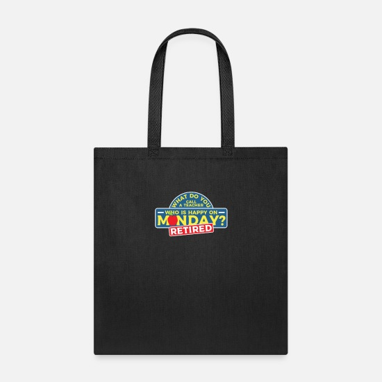 Funny Bags & Backpacks - What Do You Call A Teacher Who Is Happy On Monday - Tote Bag black